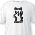 Personalized Groomsman T-shirt  Already Did